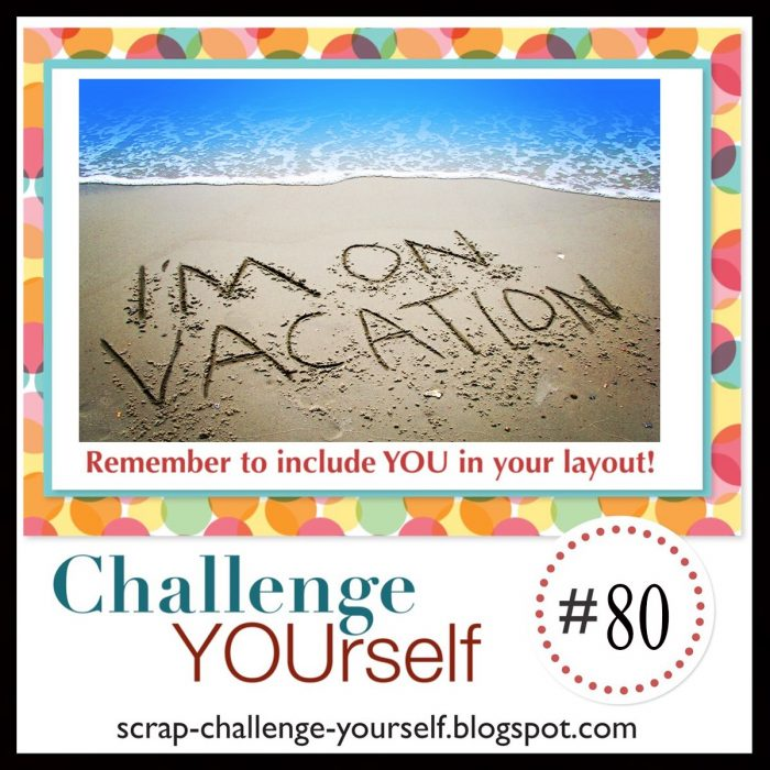 Create in vacation layout for the challenge yourself august scrapbook challenge
